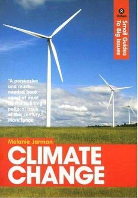 Climate Change: Small Guides to Big Issues Melanie Jarman
