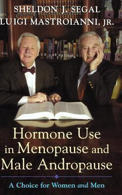 Hormone Use in Menopause and Male Andropause: A Choice for Women and Men Sheldon J. Segal
