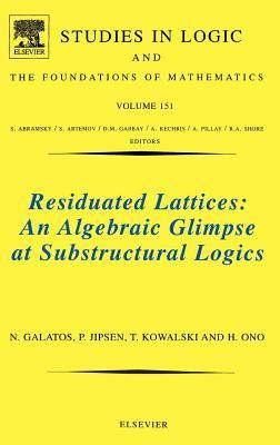 Residuated Lattices: An Algebraic Glimpse at Substructural Logics. Studies in Logic and the Foundations of Mathematics, Volume 151.  by  Nikolaos Galatos