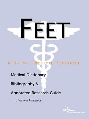 Feet: A Medical Dictionary, Bibliography, and Annotated Research Guide to Internet References  by  James N. Parker