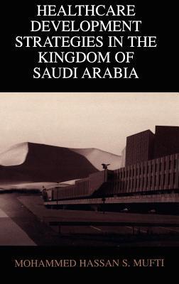 Healthcare Development Strategies in the Kingdom of Saudi Arabia Mohammed H Mufti