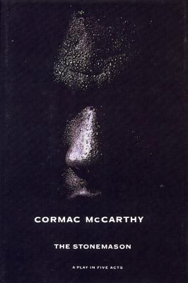 The Stonemason: A Play In Five Acts  by  Cormac McCarthy
