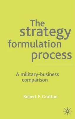 Strategy Process: A Military-Business Comparison  by  Robert Grattan