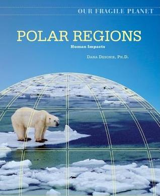 Polar Regions: Human Impacts. Our Fragile Planet. Charles Gritzner