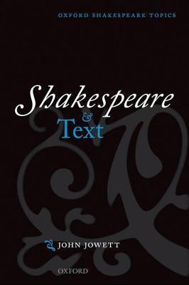 Shakespeare and Text. Oxford Shakespeare Series.  by  John Jowett