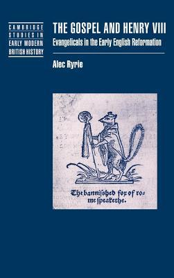Gospel and Henry VIII: Evangelicals in the Early English Reformation  by  Alec Ryrie