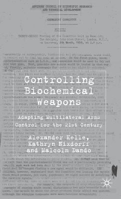 Controlling Biochemical Weapons: Adapting Multilateral Arms Control for the 21st Century  by  Alexander Kelle