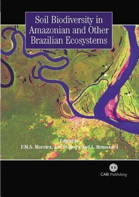 Soil Biodiversity in Amazonian and Other Brazilian Ecosystems  by  F M S Moreira