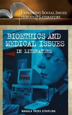 Bioethics and Medical Issues in Literature. Exploring Social Issues Through Literature.  by  Mahala Yates Stripling