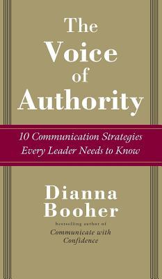 Voice of Authority: 10 Communication Strategies Every Leader Needs to Know  by  Dianna Booher
