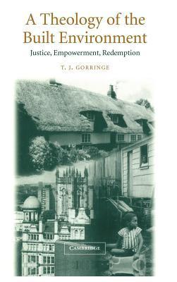 Theology of the Built Environment, A: Justice, Empowerment, Redemption  by  T.J. Gorringe