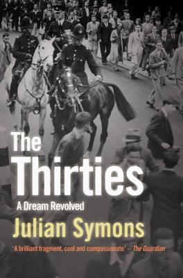 The Thirties: A Dream Revolved Julian Symons