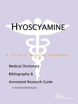 Hyoscyamine: A Medical Dictionary, Bibliography, and Annotated Research Guide to Internet References  by  Philip M. Parker