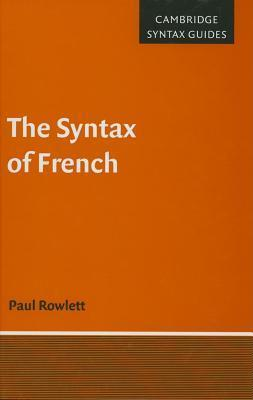 Syntax of French, The. Cambridge Syntax Guides.  by  Paul Rowlett