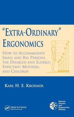 Extra-Ordinary Ergonomics: How to Accommodate Small and Big Persons, the Disabled and Elderly, Expectant Mothers, and Children Karl H Kroemer