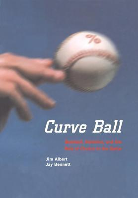 Curve Ball: Baseball, Statistics, and the Role of Chance in the Game J. Albert