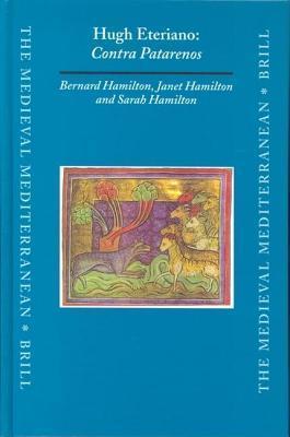 Hugh Eteriano: Contra Patarenos. the Medieval Mediterranean. Peoples, Economies and Cultures, 400-1500, Volume 55. Janet Hamilton