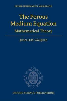 Porous Medium Equation: Mathematical Theory. Oxford Mathematical Monographs.  by  Juan Luis Vázquez