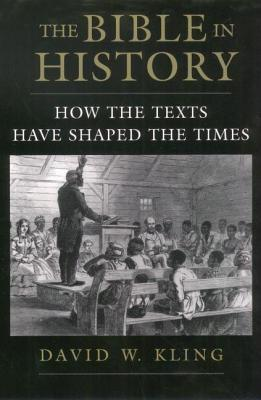 Bible in History: How the Texts Have Shaped the Times David William Kling