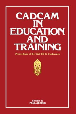 Cadcam in Education and Training: Proceedings of the CAD Ed 83 Conference Paul Arthur