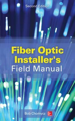 Fiber Optic Installers Field Manual, Second Edition  by  Bob Chomycz