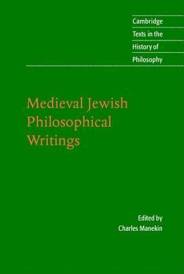 Medieval Jewish Philosophical Writings. Cambridge Texts in the History of Philosophy.  by  Charles Harry Manekin
