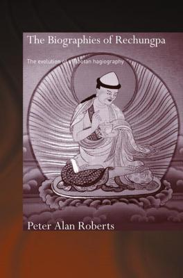 Biographies of Rechungpa: The Evolution of a Tibetan Hagiography  by  Peter Alan Roberts