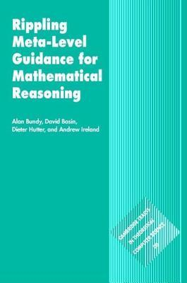Rippling Meta-Level Guidance for Mathematical Reasoning. Cambridge Tracts in Theoretical Computer Science, No. 56  by  Alan Bundy