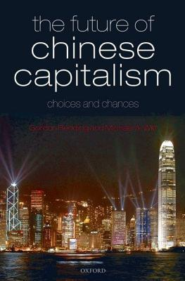 Future of Chinese Capitalism: Choices and Chances  by  Gordon Redding