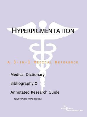 Hyperpigmentation: A Medical Dictionary, Bibliography, and Annotated Research Guide to Internet References James N. Parker