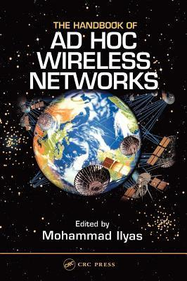 Handbook of Ad Hoc Wireless Networks, The. the Electrical Engineering Handbook Series.  by  Mohammad Ilyas