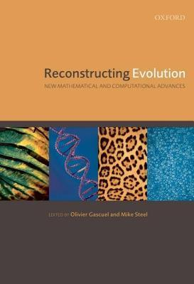 Reconstructing Evolution: New Mathematical and Computational Advances  by  Olivier Gascuel