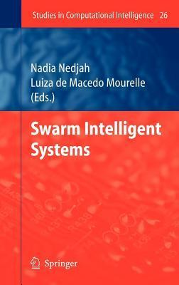 Swarm Intelligent Systems  by  Nadia Nedjah