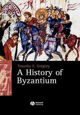 History of Byzantium, A. Blackwell History of the Ancient World.  by  Timothy E Gregory