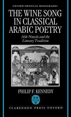 Wine Song in Classical Arabic Poetry: Abu Nuwas and the Literary Tradition Philip F. Kennedy