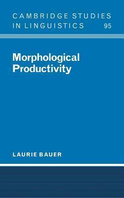 Morphological Productivity. Cambridge Studies in Linguistics Laurie Bauer