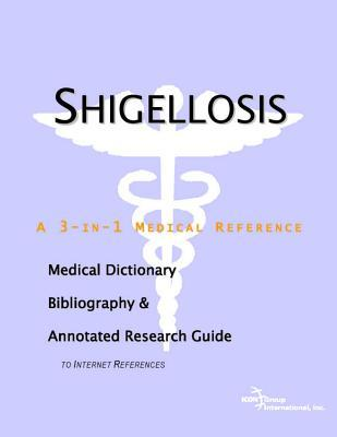 Shigellosis: A Medical Dictionary, Bibliography, and Annotated Research Guide to Internet References James N. Parker