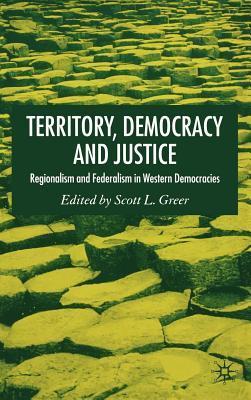 Territory, Democracy and Justice: Federalism and Regionalism in Western Democracies Scott L. Greer