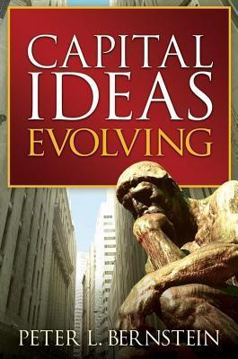 Capital Ideas Evolving  by  Peter Bernstein