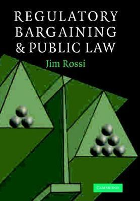 Regulatory Bargaining and Public Law  by  Jim Rossi
