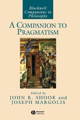 A Companion to Pragmatism  by  John R Shook