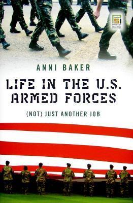 Life in the U.S. Armed Forces: Not Just Another Job Anni P Baker