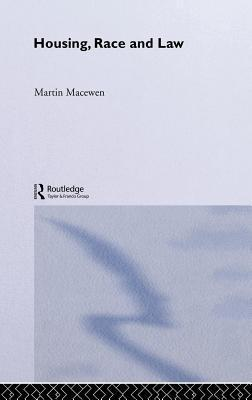 Housing, Race and Law: The British Experience  by  Martin MacEwan