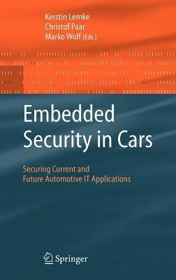 Embedded Security in Cars: Securing Current and Future Automotive It Applications Kerstin Lemke