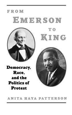 From Emerson to King: Democracy, Race, and the Politics of Protest. W.E.B. Du Bois Institute.  by  Anita Haya Patterson