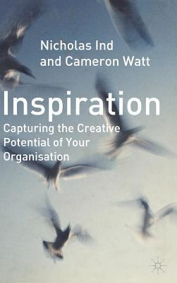 Inspiration: Capturing the Creative Potential of Your Organization Nicholas Ind