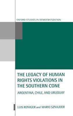 Legacy of Human-Rights Violations in the Southern Cone: Argentina, Chile, and Uruguay  by  Mario Sznajder
