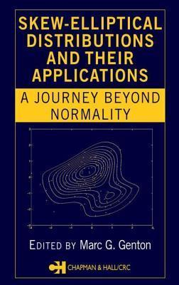 Skew-Elliptical Distributions and Their Applications: A Journey Beyond Normality  by  Marc G. Genton
