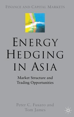 Energy Hedging in Asia: Market Structure and Trading Opportunities Peter C. Fusaro