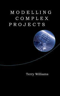 Modelling Complex Projects  by  Terry M. Williams